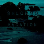 Shlohmo - Vacation E P
